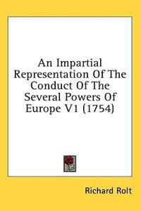 An Impartial Representation Of The Conduct Of The Several Powers Of Europe V1 (1754)