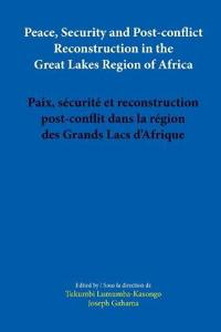 Peace, Security and Post-Conflict Reconstruction in the Great Lakes Region of Africa / Paix, Securite et Reconstruction Post-Conflit Dans La Region ded Grands Lacs d'Afrique