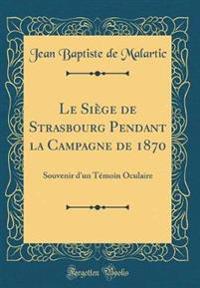 Le Siège de Strasbourg Pendant la Campagne de 1870