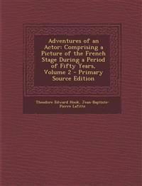 Adventures of an Actor: Comprising a Picture of the French Stage During a Period of Fifty Years, Volume 2