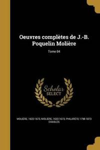 Oeuvres Completes de J.-B. Poquelin Moliere; Tome 04
