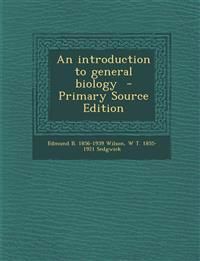 An introduction to general biology  - Primary Source Edition