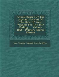 Annual Report of the Adjutant General of the State of West Virginia for the Year Ending ..., Volume 1864 - Primary Source Edition