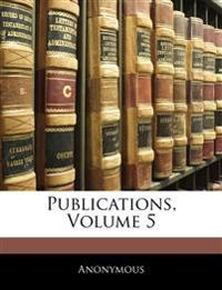 Publications, Volume 5