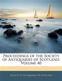 Proceedings of the Society of Antiquaries of Scotland, Volume 40
