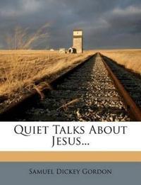 Quiet Talks About Jesus...