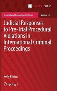 Judicial Responses to Pre-Trial Procedural Violations in International Criminal Proceedings