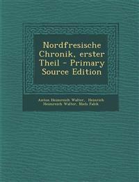 Nordfresische Chronik, Erster Theil - Primary Source Edition