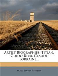 Artist Biographies: Titian. Guido Reni. Claude Lorraine...