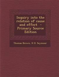 Inquiry Into the Relation of Cause and Effect - Primary Source Edition