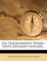 F.w. Hackländer's Werke : Erste Gesammt-ausgabe...