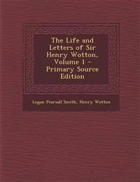 The Life and Letters of Sir Henry Wotton, Volume 1