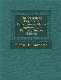 Operating Engineer's Catechism of Steam Engineering