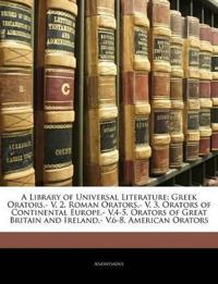 A Library of Universal Literature: Greek Orators.- V. 2. Roman Orators.- V. 3. Orators of Continental Europe.- V.4-5. Orators of Great Britain and Ire
