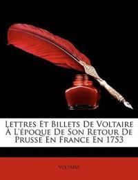 Lettres Et Billets De Voltaire À L'époque De Son Retour De Prusse En France En 1753
