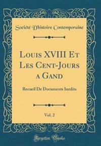 Louis XVIII Et Les Cent-Jours a Gand, Vol. 2