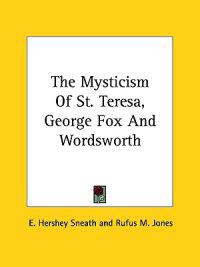 The Mysticism of St. Teresa, George Fox and Wordsworth