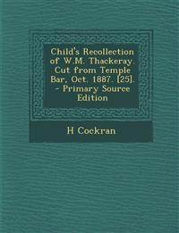 Child's Recollection of W.M. Thackeray. Cut from Temple Bar, Oct. 1887. [25].