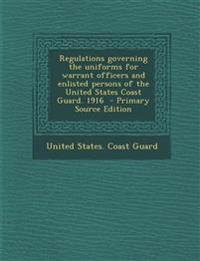 Regulations governing the uniforms for warrant officers and enlisted persons of the United States Coast Guard. 1916  - Primary Source Edition