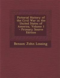 Pictorial History of the Civil War in the United States of America, Volume 1 - Primary Source Edition