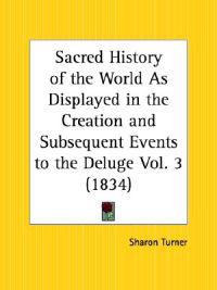 Sacred History of the World As Displayed in the Creation and Subsequent Events to the Deluge 1834
