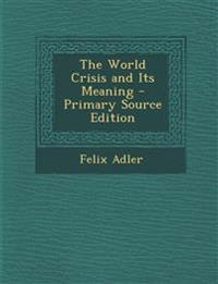 The World Crisis and Its Meaning