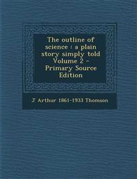 The outline of science : a plain story simply told Volume 2