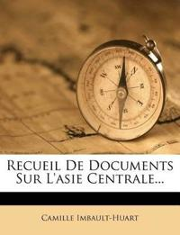 Recueil De Documents Sur L'asie Centrale...