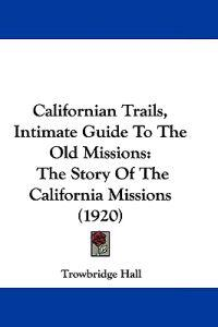 Californian Trails, Intimate Guide to the Old Missions