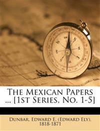The Mexican Papers ... [1st Series, No. 1-5]