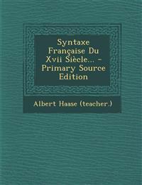 Syntaxe Française Du Xvii Siècle... - Primary Source Edition