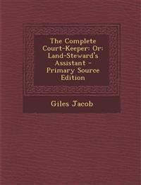 The Complete Court-Keeper: Or: Land-Steward's Assistant