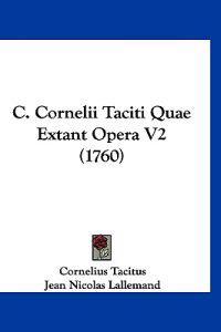 C. Cornelii Taciti Quae Extant Opera