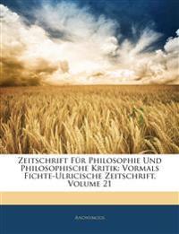 Zeitschrift Für Philosophie Und Philosophische Kritik: Vormals Fichte-Ulricische Zeitschrift, Volume 21