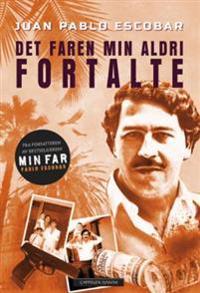 Pablo Escobar; det faren min aldri fortalte