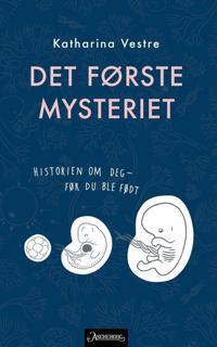 Det første mysteriet; historien om deg - før du ble født - Katharina Vestre pdf epub