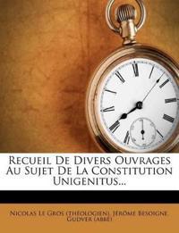 Recueil De Divers Ouvrages Au Sujet De La Constitution Unigenitus...