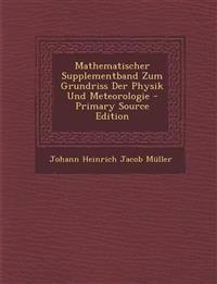 Mathematischer Supplementband Zum Grundriss Der Physik Und Meteorologie