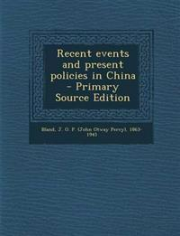 Recent events and present policies in China  - Primary Source Edition