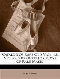 Catalog of Rare Old Violins, Violas, Violoncellos, Bows of Rare Makes