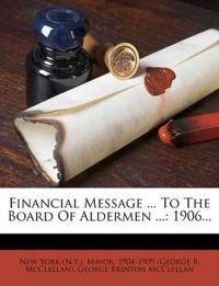 Financial Message ... To The Board Of Aldermen ...: 1906...