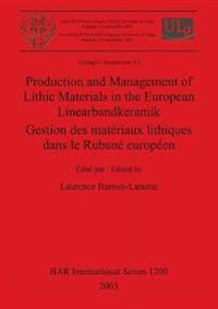 Production and Management of Lithic Materials in the European Linearbandkeramik / Gestion des materiaux lithiques dans le Rubane europeen