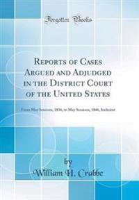 Reports of Cases Argued and Adjudged in the District Court of the United States