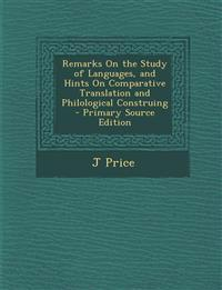 Remarks on the Study of Languages, and Hints on Comparative Translation and Philological Construing - Primary Source Edition