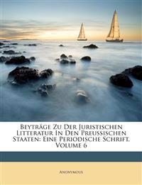 Beyträge Zu Der Juristischen Litteratur In Den Preussischen Staaten: Eine Periodische Schrift, Volume 6
