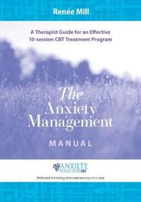 The Anxiety Management Manual: A Therapist Guide for an Effective 10-Session CBT Treatment Program