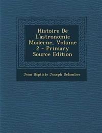 Histoire de L'Astronomie Moderne, Volume 2 - Primary Source Edition