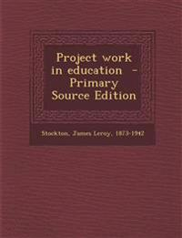 Project Work in Education - Primary Source Edition