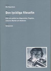 Den lyckliga filosofin : etik och politik hos Hägerström, Tingsten, makarna
