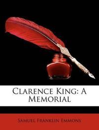 Clarence King: A Memorial